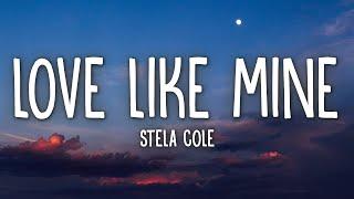Stela Cole - Love Like Mine (Lyrics)