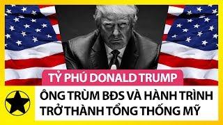 Tỷ Phú Donald Trump – Ông Trùm Bất Động Sản Và Hành Trình Trở Thành Tân Tổng Thống Mỹ