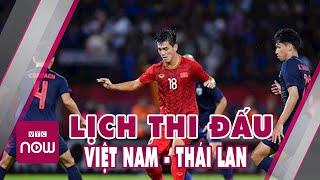 Lịch thi đấu bóng đá hôm nay mấy giờ  Việt Nam Vs Thái Lan | tin bóng đá hôm nay mới nhất
