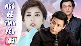 Ngã Rẽ Tình Yêu - Tập 2   Phim Bộ Tình Cảm Trung Quốc Hay Nhất - Thuyết Minh