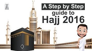 A Step by Step Guide to Hajj 2016 -