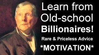 Billionaire Motivation | Learn from Old School Billionaires! | Best Motivational Advice Ever!
