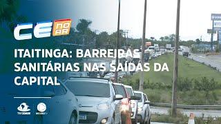 ITAITINGA: Barreiras sanitárias nas saídas da Capital