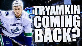 NIKITA TRYAMKIN HINTS AT POSSIBLE RETURN! VANCOUVER CANUCKS / KHL RUSSIAN DEFENCEMAN