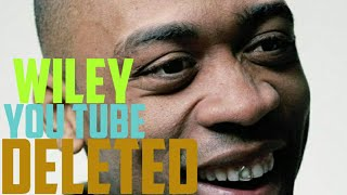 Wiley banned from YouTube. MY RANT ABOUT WILEY !!!