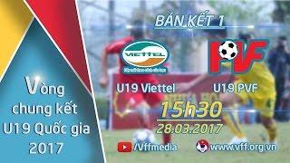 FULL l U19 VIETTEL (0-2) U19 PVF l BÁN KẾT 1 - VCK GIẢI VÔ ĐỊCH U19 QUỐC GIA 2017