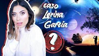 TODO sobre el MISTERIOSO caso de LERINA GARCÍA GORDO - Paulettee