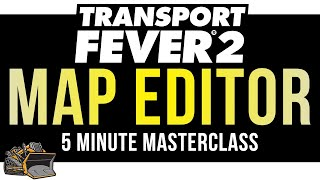 Map Editor Tutorial | Transport Fever 2 Custom Maps | 5 Minute Masterclass Tutorial and Guide