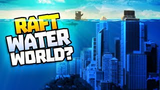 THE WORLD IS UNDER WATER! - Raft Update! - Raft Steam Release Gameplay