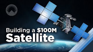 How to Build a $100 Million Satellite