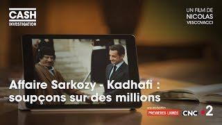 Cash investigation - Affaire Sarkozy/Kadhafi : Soupçons sur des millions