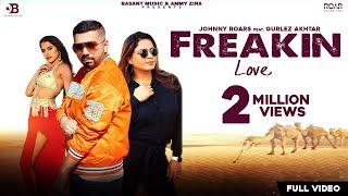Freakin Love – Johnny Roars – Gurlej Akhtar Video HD