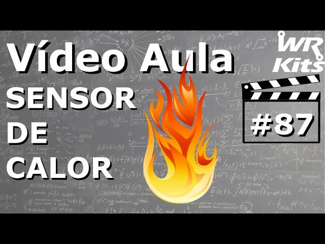SENSOR DE CALOR | Vídeo Aula #87