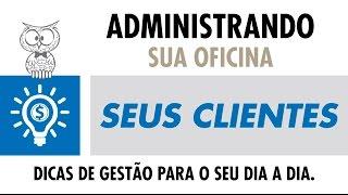 ADMINISTRANDO SUA OFICINA – Seus Clientes