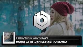 Người Lạ Ơi ( Daniel Mastro Remix ) - Superbrothers x Karik x Orange