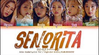 (G)I-DLE (여자아이들) - Senorita (Color Coded Lyrics Eng/Rom/Han/가사)