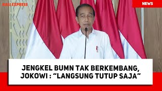 Jengkel BUMN Tak Berkembang, Jokowi: Langsung Tutup Saja