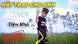 Tiến Nhỏ - Cover Hãy Trao Cho Anh | SƠN TÙNG MTP ft. Snoop Dogg