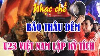 Nhạc chế   Fan Hâm Mộ Bão Thâu Đêm   Khi U23 Việt Nam Gây Sửng Sốt Cả Châu Lục