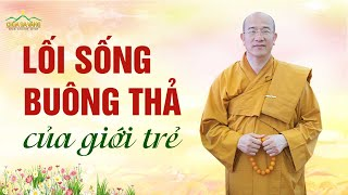Hệ Lụy Từ Lối Sống Buông Thả Của Giới Trẻ | Thầy Thích Trúc Thái Minh