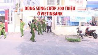 TIN NÓNG: Dùng súng CƯỚP NGÂN HÀNG VIETINBANK ở Vĩnh Long