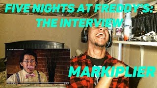 FIVE NIGHTS AT FREDDY'S : THE INTERVIEW | Markiplier Reaction