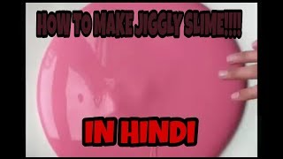 HOW TO MAKE JIGGLY SLIME IN HINDI !!!!!!!! WITH ONLY INDIAN INGREDIENTS || SLIME FORMED !!!!!