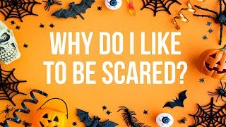 Why Do I Like to be Scared?