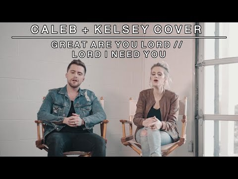 Worship Medley - Great Are You Lord / Lord I Need You | Caleb + Kelsey Mashup