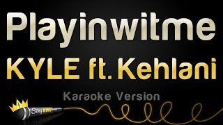 KYLE ft. Kehlani - Playinwitme (Karaoke Version)