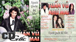 CD Tuấn Vũ Như Mai - Người Quên Kẻ Nhớ - CD Gốc Nhạc Vàng Xưa Thập niên 90 (NĐBD 40)