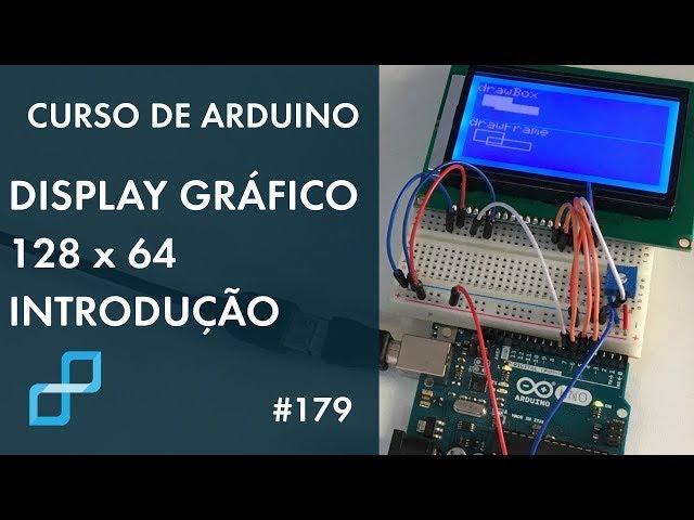 DISPLAY GRÁFICO 128x64 (INTRODUÇÃO) | Curso de Arduino #179