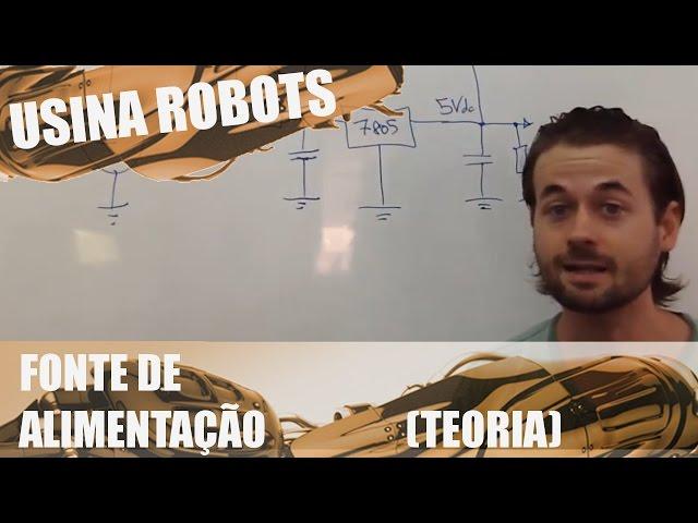 FONTE DE ALIMENTAÇÃO (TEORIA) | Usina Robots US-2 #015