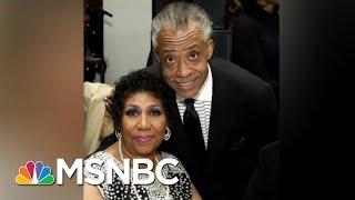 Reverend Al Sharpton: Aretha Franklin Never Left The Civil Rights Movement   Velshi & Ruhle   MSNBC