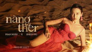 'nàng ther' - Phan Ngân x Evelyn Wu (Prod. By H.K.T) | Official MV