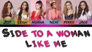 Little Mix ft Ariana Grande,Nicki Minaj - Side To A Woman Like Me   (Mashup Lyrics)