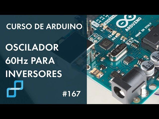 OSCILADOR DUPLO DE 60Hz PARA INVERSOR DE TENSÃO | Curso de Arduino #167