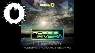 Robbie Rivera - Float Away (Robbie Rivera, Frank Caro & Alemany Vocal Mix)