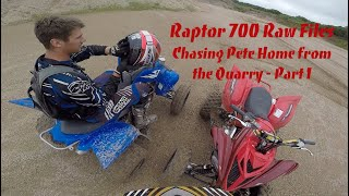 s Raptor 700 Chasing Pete home from the Quarry   Raw Part 1