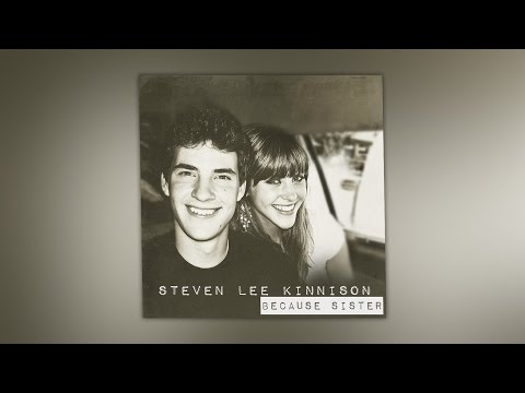 Steven Lee Kinnison - Because Sister