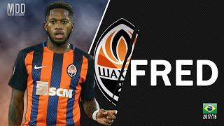 Fred  •  Shakhtar Donetsk  •  Bàn thắng và Kỹ năng •  2017 2018   HD