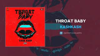 KashKash - Throat Baby (AUDIO)