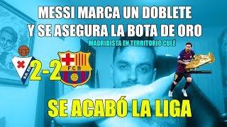 SE ACABÓ · MADRIDISTA EN TERRITORIO CULÉ · EIBAR 2-2 FC BARCELONA