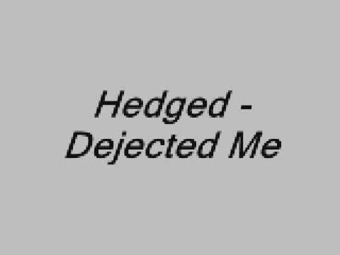 Hedged - Dejected Me