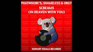 PhatWhore's, Shameless, Orgy - Screams (In Heaven With You) (Original Mix)