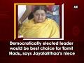 Democratically elected leader should become TN CM: Jayalalithaa niece Deepa