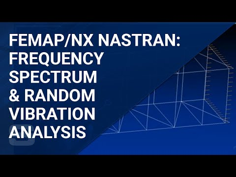 Using FEMAP/NX NASTRAN for Frequency Spectrum and Random Vibration Analysis