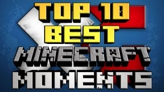 TOP 10 BEST MINECRAFT MOMENTS