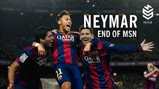 Neymar ● End of MSN ● Best Goals and Moments with FC Barcelona