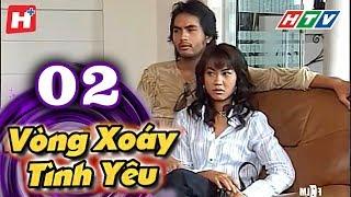 Vòng Xoáy Tình Yêu -  Tập 02 | Phim Tình Cảm Việt Nam 2017